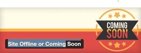 3 plugins WordPress pour créer des pages Coming Soon | Les outils du Web 2.0 | Scoop.it