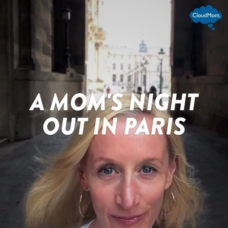 A Mom's Night Out in Paris | CloudMom | Parenting Tips | Scoop.it