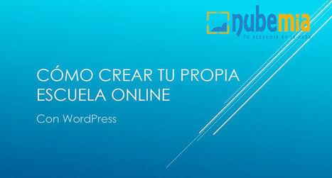Cómo crear tu propia escuela online con WordPress - nubemia | Educacion, ecologia y TIC | Scoop.it