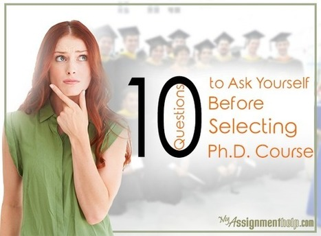 10 Questions to Ask Yourself Before Selecting a Ph.D. Course | MyAssignmentHelp.Com Reviews Australia Assignment Help | Scoop.it