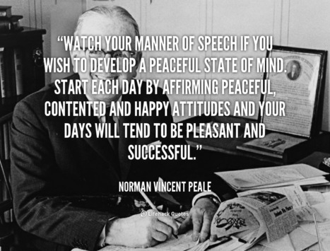 Watch your Manner of Speech if you wish to Develop a Peaceful state of Mind. – Norman Vincent Peale | Life @ Work | Scoop.it
