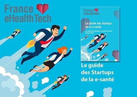 France eHealthTech lance le 1er Guide startups de la e-santé | Social Media, TIC y Salud | Scoop.it