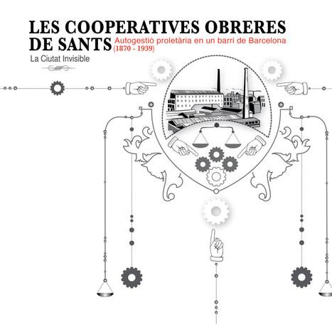 Les cooperatives obreres de Sants. Autogestió proletària en un barri de Barcelona (1870-1939)   Ricard Espelt   Collaborative economy   Scoop.it