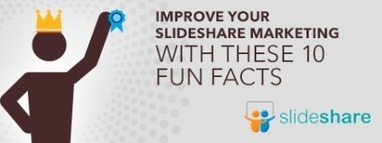 Improve Your #SlideShare #Marketing with These 10 Fun Facts | TheSocialMediaLIbrary | Scoop.it