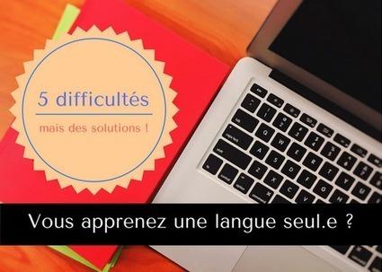 Vos 5 difficultés quand vous apprenez une langue seul.e (et des solutions) | FLE Ressources | Scoop.it