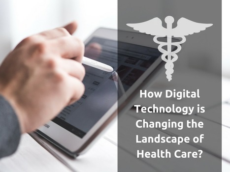 How Digital Technology is changing the Landscape of Health Care? | Healthcare and Technology news | Scoop.it