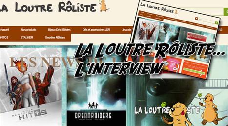 [Interview] 4 Questions à … La Loutre Rôliste | Jeux de Rôle | Scoop.it