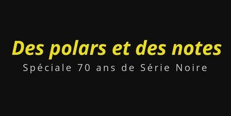 Radio : Des Polars et des Notes Spécial 70 ans de Série Noire ! |Quatre Sans Quatre | écrire et être publié | Scoop.it