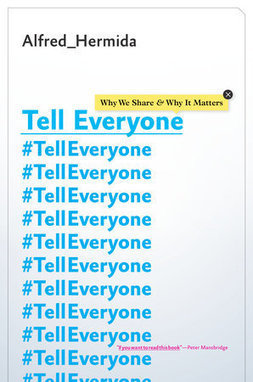 Tell Everyone by Alfred Hermida | PenguinRandomHouse.com | Media Anthropology | Scoop.it