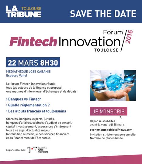 La tribune-Objectif NEWS vous invite au Forum Fintech Innovation 2016 | Toulouse networks | Scoop.it