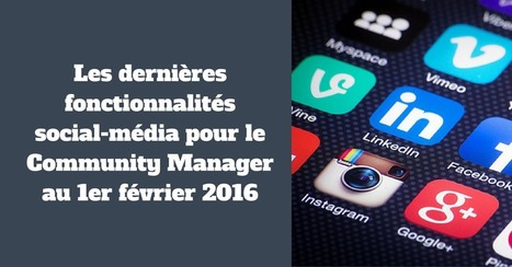 Les dernières fonctionnalités social-média pour le Community Manager au 1er février 2016 | Mon Community Management | Scoop.it