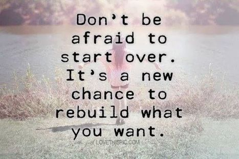 Don't be afraid to start over It's a new chance to rebuild what you want.. | Nutrition our body & health | Scoop.it