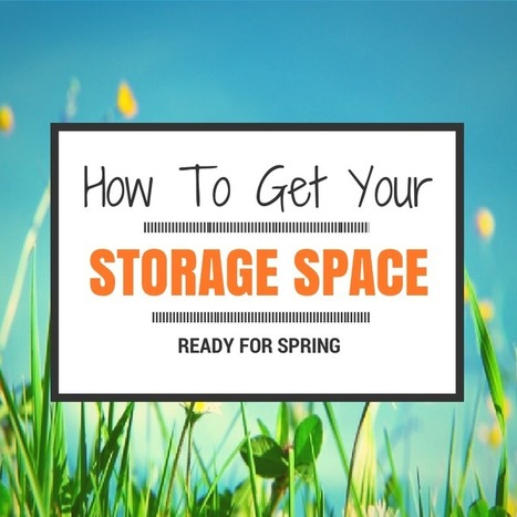 Spring Cleaning Tips For Your Self Storage Unit | Organization & Storage Tips | Scoop.it
