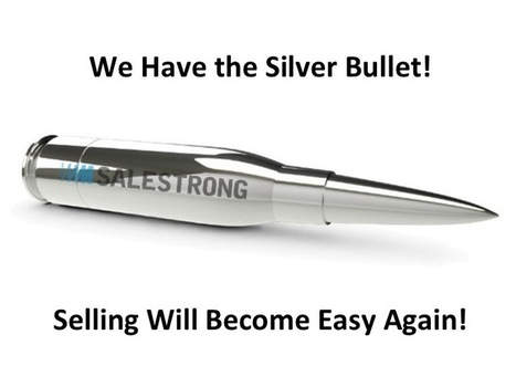 We Have the Silver Bullet! Selling Will Become Easy Again. - | sales training | Scoop.it