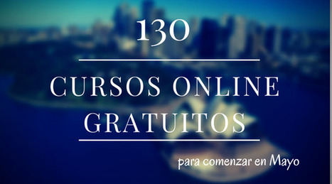 130 cursos universitarios, online y gratuitos que inician en mayo | FORMACION 2.0. | Scoop.it