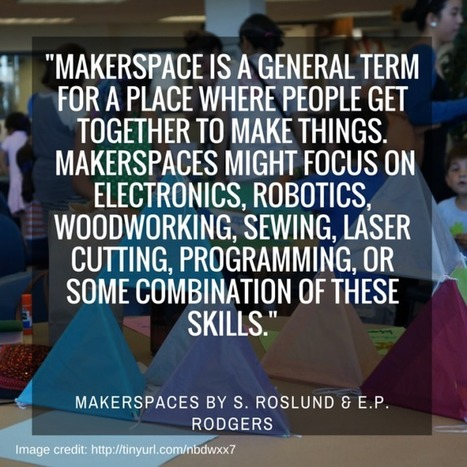 Defining Makerspaces: Part 1 - Renovated Learning | Flat Connections | Scoop.it