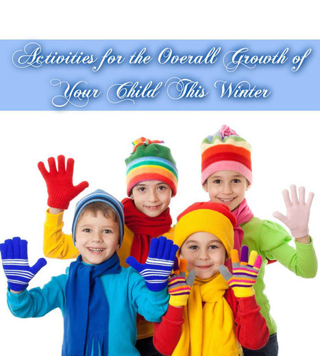 Activities for the Overall Growth of Your Child This Winter | Infant & Child Care | Scoop.it