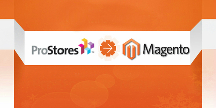 ProStores to Magento Migration - Your Next Move to Continue eCommerce Business | Magento Design | Scoop.it