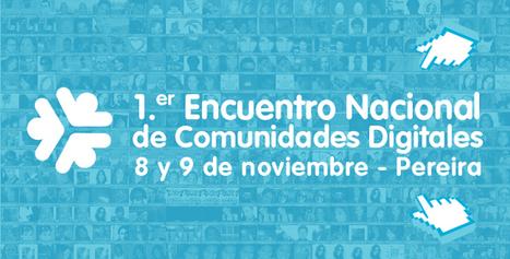 Brigada Digital convoca el I Encuentro Nacional de Comunidades Digitales en Colombia | Uso inteligente de las herramientas TIC | Scoop.it