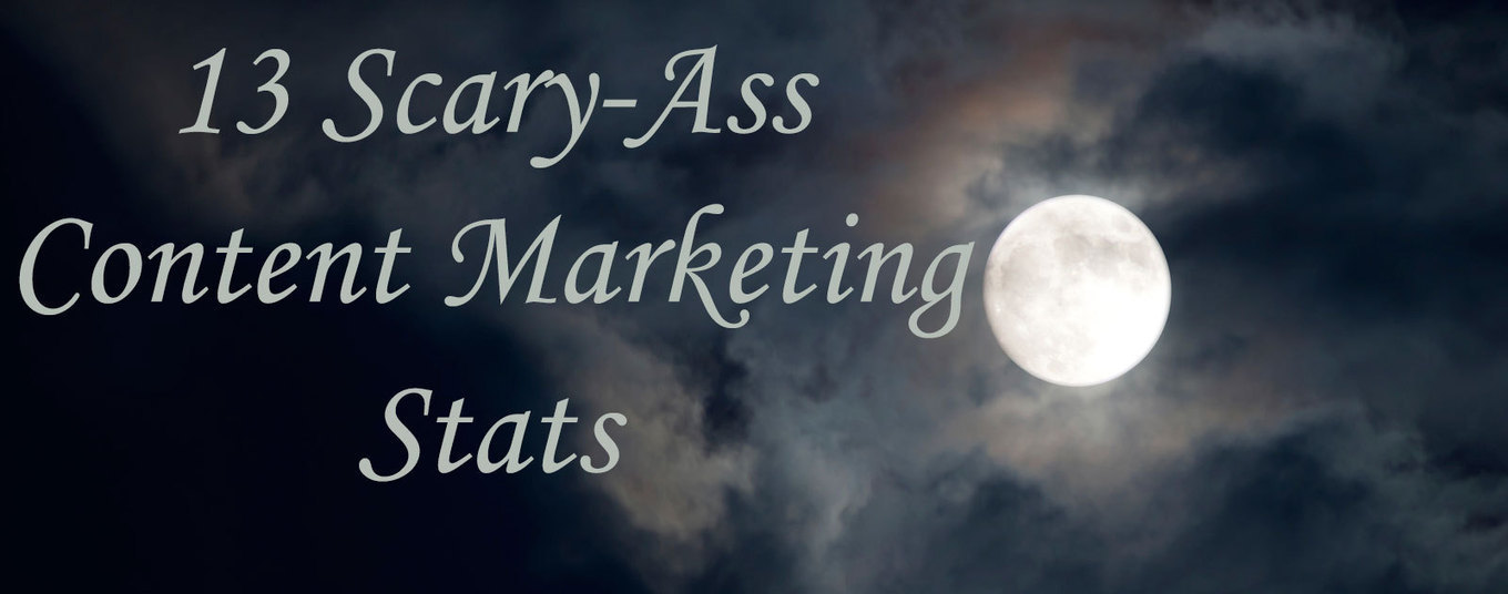 13 Scary-Ass Content Marketing Stats