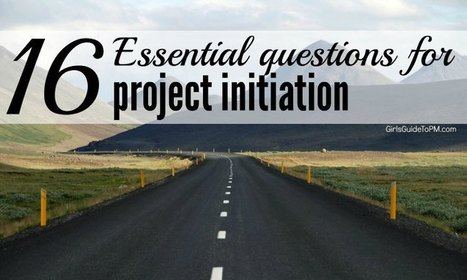 16 Essential Questions for Project Initiation | Project Management around the globe | Scoop.it
