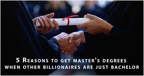 5 Reasons to get master's degrees when other billionaires are just bachelor | Perfect Writer UK | Scoop.it