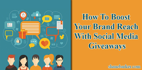 Boost Your Brand Reach With Social Media Giveaways | CIM Academy Digital Marketing | Scoop.it
