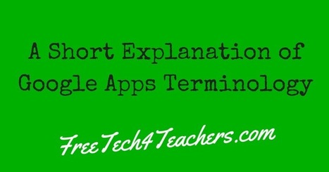 Free Technology for Teachers: Google Apps Terminology - A Short Explanation of Common Terms | Edtech PK-12 | Scoop.it