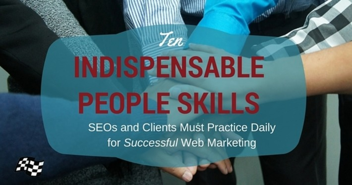10 Indispensible People Skills SEOs and Clients Must Practice Daily for Successful Web Marketing by @stoneyd | Social Media Tips | Scoop.it