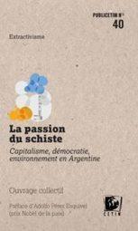 La passion du schiste. Capitalisme, démocratie, environnement en Argentine   LittArt   Scoop.it