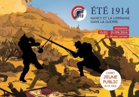 Été 1914, Nancy et la Lorraine dans la guerre - Livret jeune public 8/12 ans | Nos Racines | Scoop.it