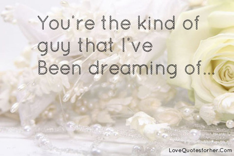 You're the kind of guy that I've Been dreaming of - Dream Love Quotes | Bizakerni fik | Scoop.it