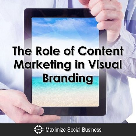 How to Use Content Marketing in Your Visual Branding | Communication Matters | Scoop.it