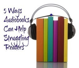 5 Ways to Use Audiobooks to Help Struggling Readers | Edtech PK-12 | Scoop.it