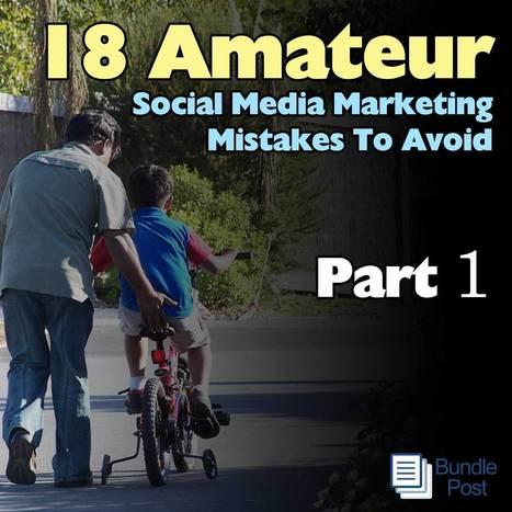 18 Amateur Social Media Marketing Mistakes To Avoid - Part 1   Social Media Bites!   Scoop.it