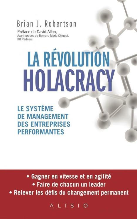 La Révolution Holacracy : revue du livre de Brian J. Robertson | Management de demain | Scoop.it