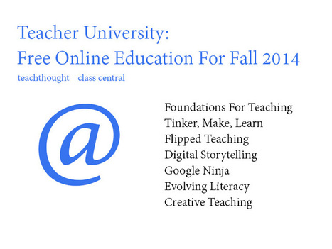 Teacher University: Free Online Education For Fall 2014 - TeachThought | 21st Century Teaching and Technology Resources | Scoop.it