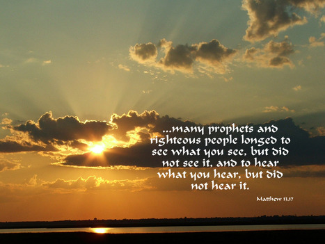 Matthew 13.17 Poster - ...many prophets and righteous people longed to see what you see... | Resources for Catholic Faith Education | Scoop.it