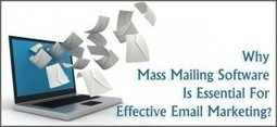 Why Mass Mailing Software Is Essential For Effective Email Marketing? | Garuda - The Intelligent Mailer | Email Marketing Software | Scoop.it