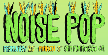 Noise Pop: SF's Indie Music Festival Kicks Off With a Bang... | ...Music Festival News | Scoop.it