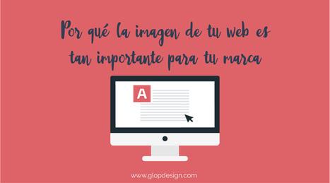 Por qué la imagen de tu web es tan importante para tu marca | Pedalogica: educación y TIC | Scoop.it