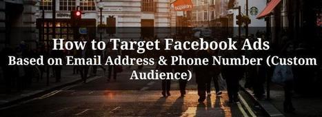 How to Target Facebook Ads Based on Email Address & Phone Number (Custom Audience) | Online Marketing Resources | Scoop.it