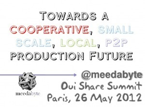 """Towards a Cooperative, Small scale, Local, P2P Production Future"" – from OuiShare Summit in Paris 