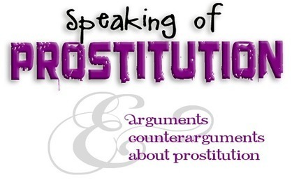 Speaking of prostitution arguments and counterarguments about prostitution | #Prostitution : Enjeux politiques et sociétaux (French AND English) | Scoop.it