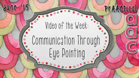 Video of the Week: Communication Through Eye Pointing | AAC: Augmentative and Alternative Communication | Scoop.it