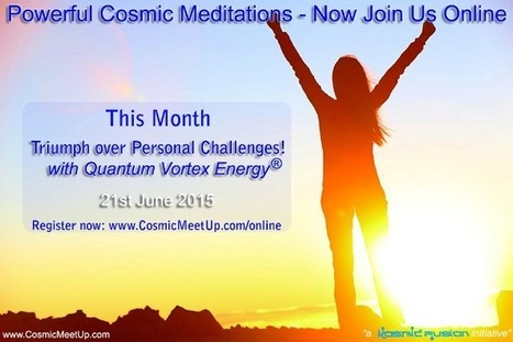 Summer Solstice Powerful Cosmic Meditation – Triumph over Personal Challenges, Join us on 21st June 2015 | Quantum Vortex Energy | Scoop.it