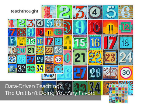 Data-Driven Teaching? The Unit Isn't Doing You Any Favors | Informática Educativa y TIC | Scoop.it