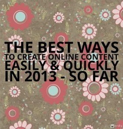 The Best Ways To Create Online Content Easily & Quickly In 2013 – So Far   21st Century TESOL Resources   Scoop.it