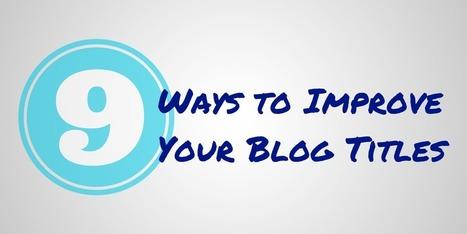 9 Ways to Improve Your Blog Titles | Spectate | Redaccion de contenidos, artículos seleccionados por Eva Sanagustin | Scoop.it