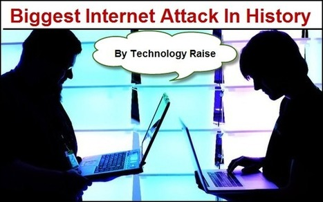 Biggest Internet Attacks In History. ~ Technology Raise | Technology Raise | Scoop.it